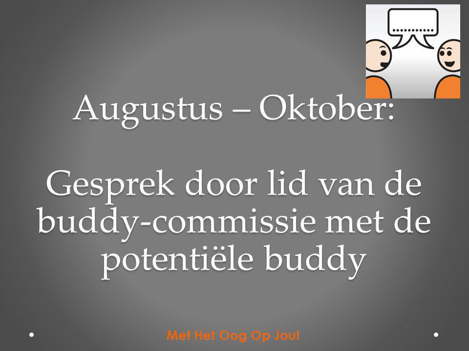 Augustus – Oktober: Gesprek door lid van de buddy-commissie met de potentiële buddy Met Het Oog Op Jou!