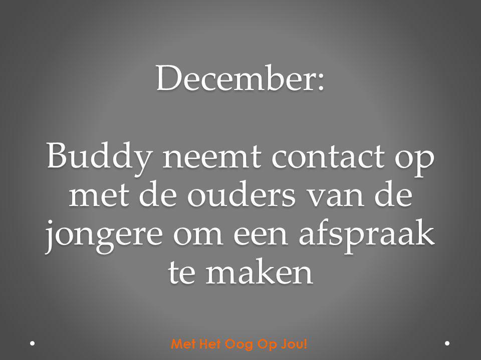 December: Buddy neemt contact op met de ouders van de jongere om een afspraak te maken Met Het Oog Op Jou!
