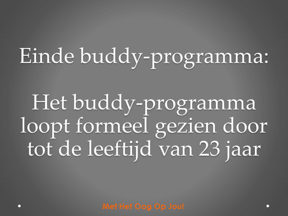 Einde buddy-programma: Het buddy-programma loopt formeel gezien door tot de leeftijd van 23 jaar Met Het Oog Op Jou!