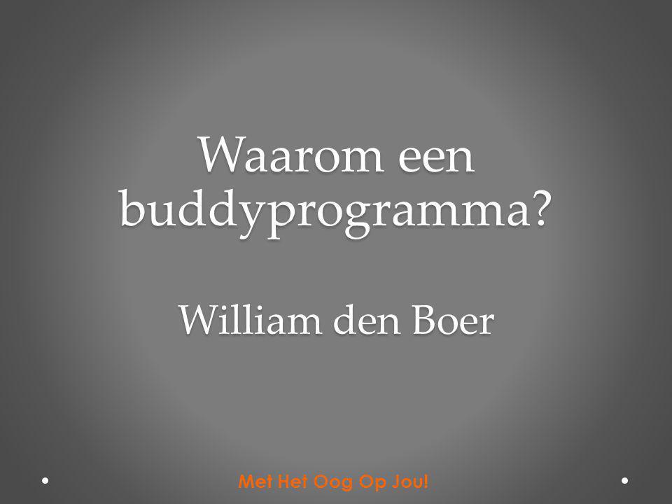 Waarom een buddyprogramma? William den Boer Met Het Oog Op Jou!