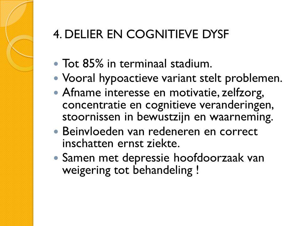 4. DELIER EN COGNITIEVE DYSF  Tot 85% in terminaal stadium.  Vooral hypoactieve variant stelt problemen.  Afname interesse en motivatie, zelfzorg,