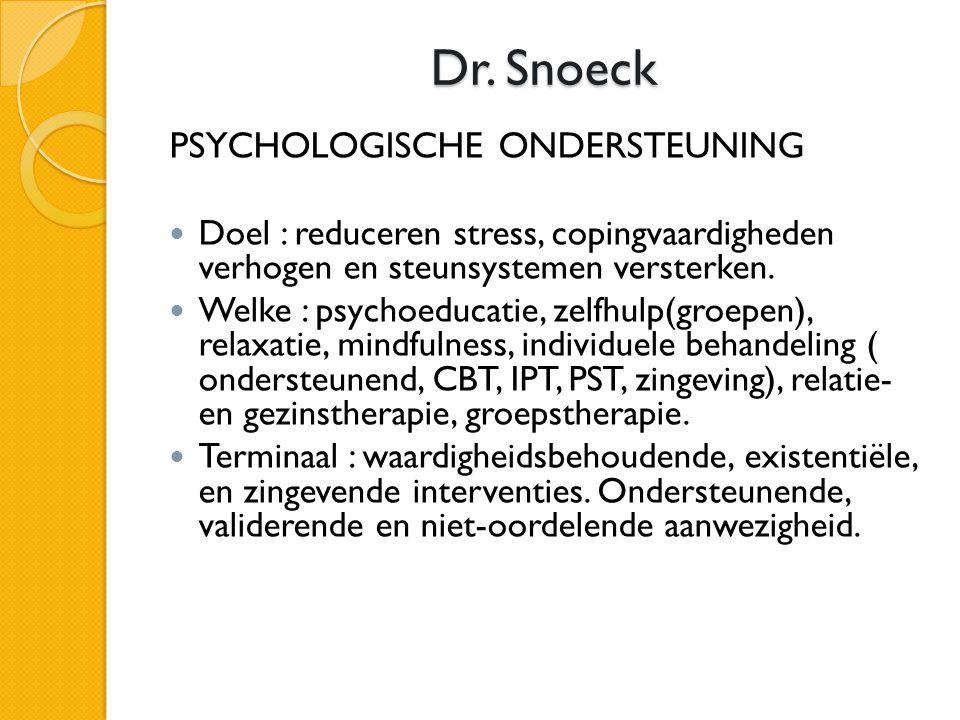 Dr. Snoeck PSYCHOLOGISCHE ONDERSTEUNING  Doel : reduceren stress, copingvaardigheden verhogen en steunsystemen versterken.  Welke : psychoeducatie,