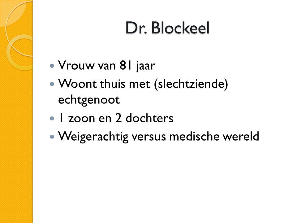 Dr. Blockeel  Vrouw van 81 jaar  Woont thuis met (slechtziende) echtgenoot  1 zoon en 2 dochters  Weigerachtig versus medische wereld