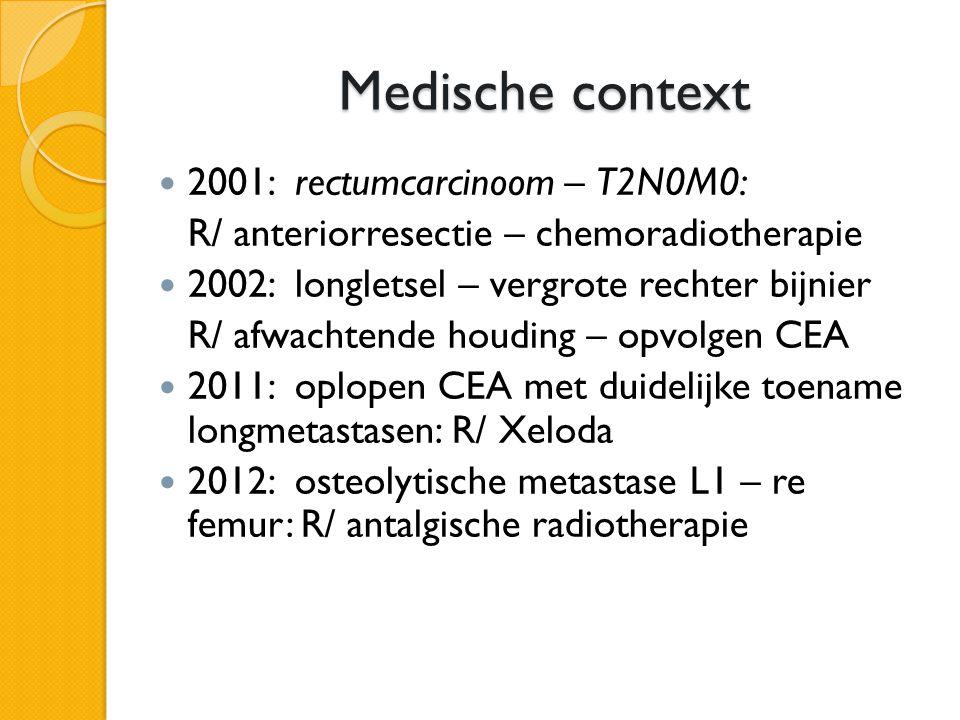 Medische context  2001: rectumcarcinoom – T2N0M0: R/ anteriorresectie – chemoradiotherapie  2002: longletsel – vergrote rechter bijnier R/ afwachten