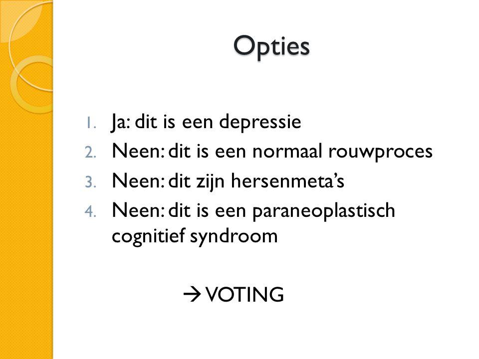 Opties 1. Ja: dit is een depressie 2. Neen: dit is een normaal rouwproces 3. Neen: dit zijn hersenmeta's 4. Neen: dit is een paraneoplastisch cognitie