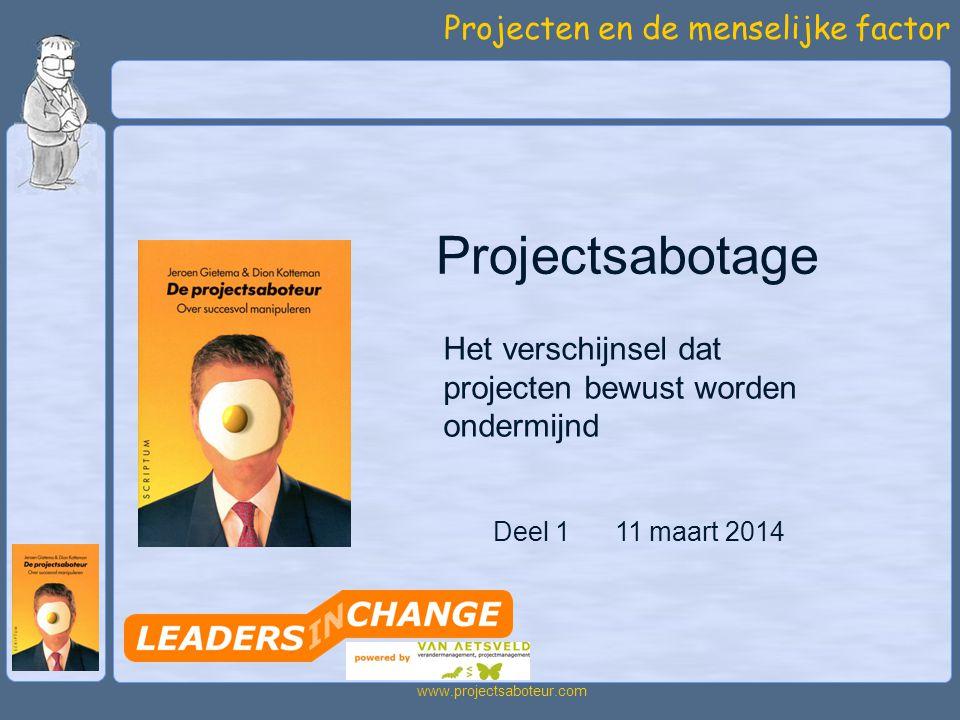 Projecten en de menselijke factor www.projectsaboteur.com Het verschijnsel dat projecten bewust worden ondermijnd Deel 1 11 maart 2014 Projectsabotage