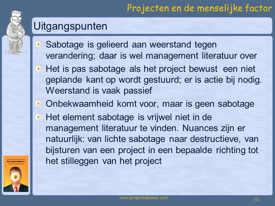 Projecten en de menselijke factor 10 www.projectsaboteur.com Uitgangspunten Sabotage is gelieerd aan weerstand tegen verandering; daar is wel management literatuur over Het is pas sabotage als het project bewust een niet geplande kant op wordt gestuurd; er is actie bij nodig.