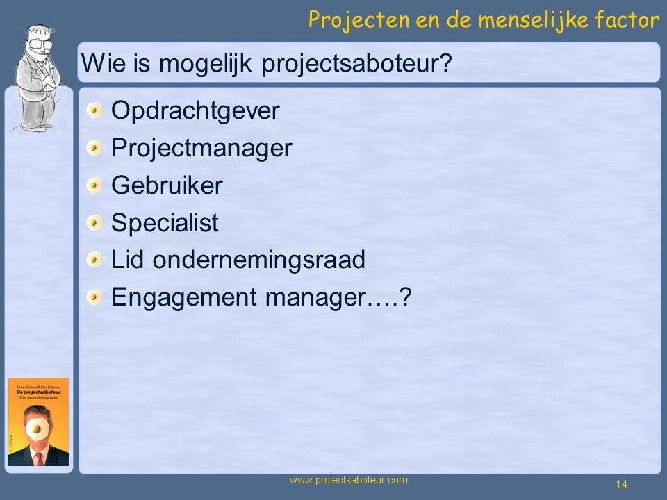 Projecten en de menselijke factor 14 www.projectsaboteur.com Wie is mogelijk projectsaboteur.