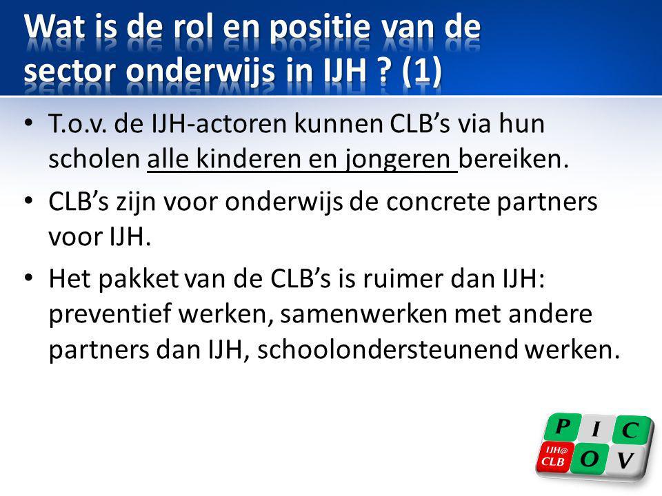 • T.o.v. de IJH-actoren kunnen CLB's via hun scholen alle kinderen en jongeren bereiken. • CLB's zijn voor onderwijs de concrete partners voor IJH. •