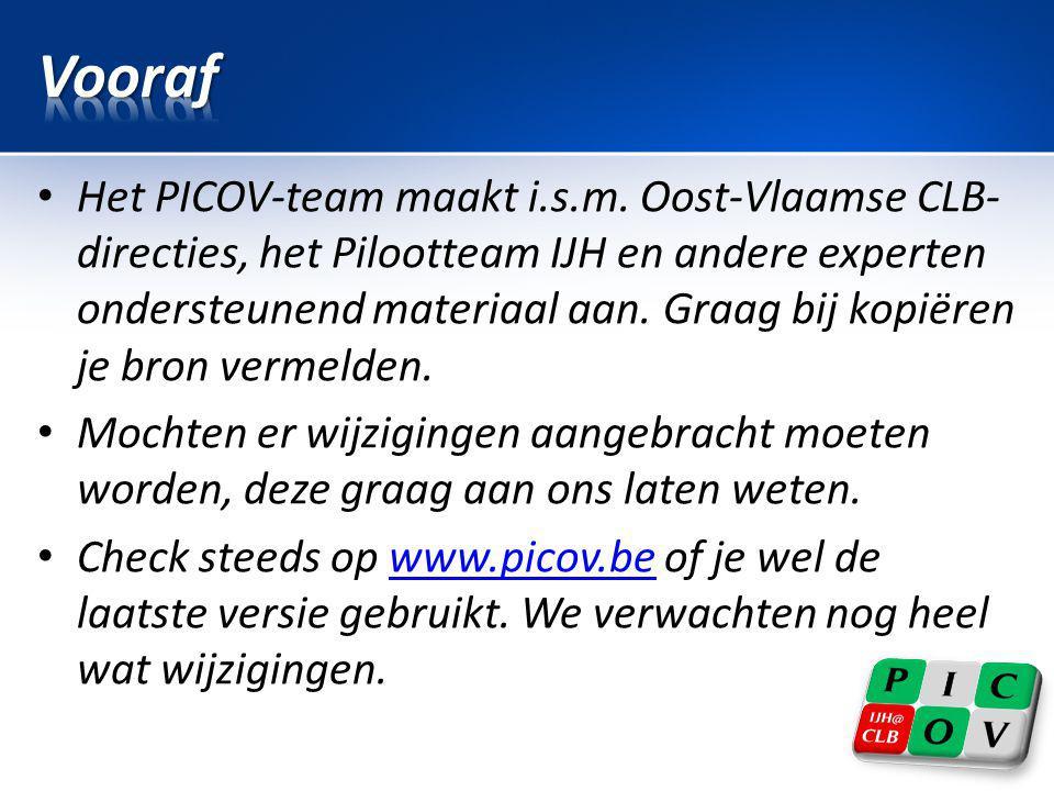 • Het PICOV-team maakt i.s.m. Oost-Vlaamse CLB- directies, het Pilootteam IJH en andere experten ondersteunend materiaal aan. Graag bij kopiëren je br