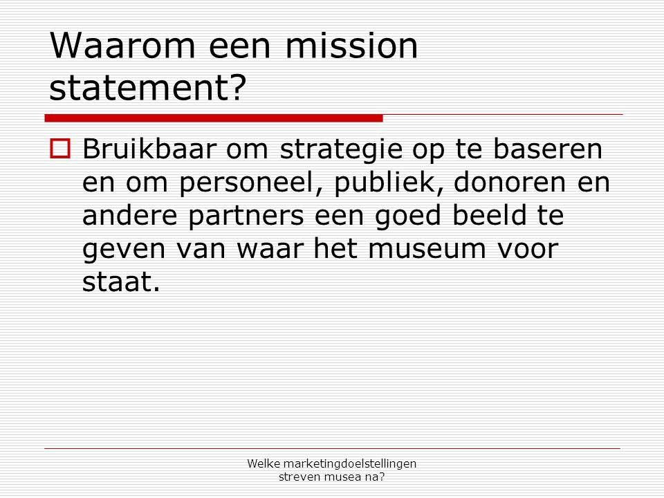 Welke marketingdoelstellingen streven musea na? Waarom een mission statement?  Bruikbaar om strategie op te baseren en om personeel, publiek, donoren