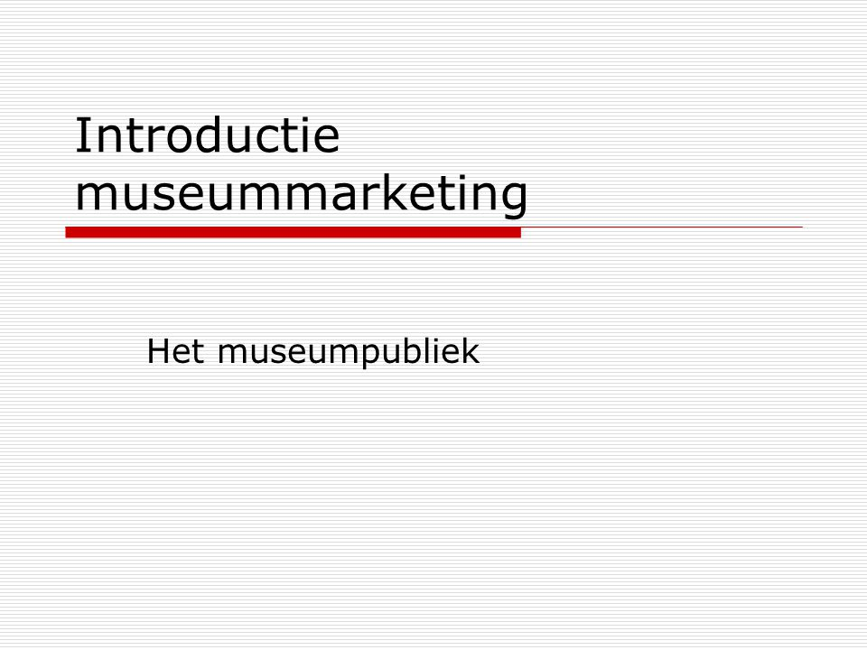 Introductie museummarketing Het museumpubliek