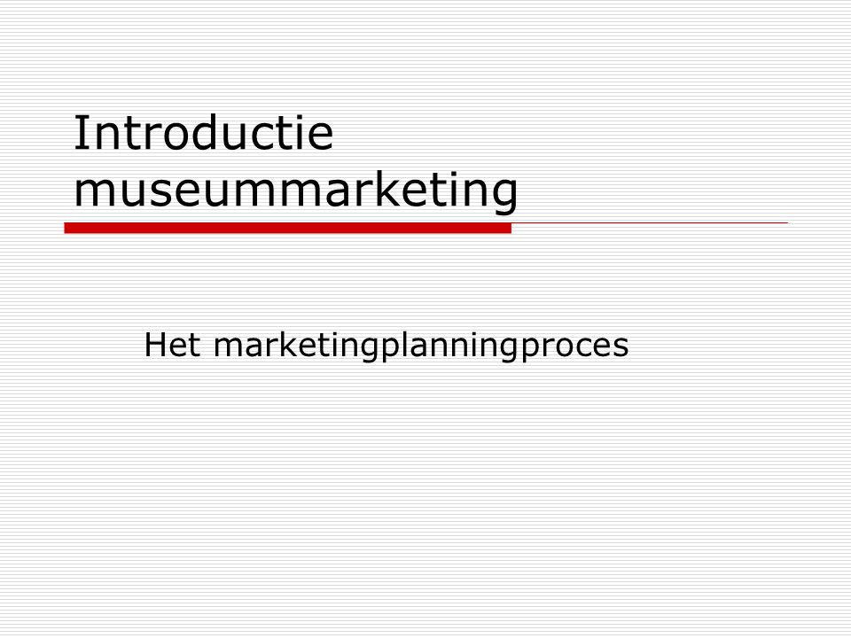 Introductie museummarketing Het marketingplanningproces