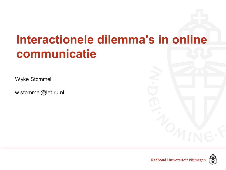 Interactionele dilemma's in online communicatie Wyke Stommel w.stommel@let.ru.nl