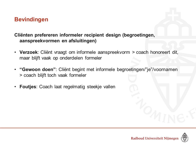 Bevindingen Cliënten prefereren informeler recipient design (begroetingen, aanspreekvormen en afsluitingen) •Verzoek: Cliënt vraagt om informele aansp