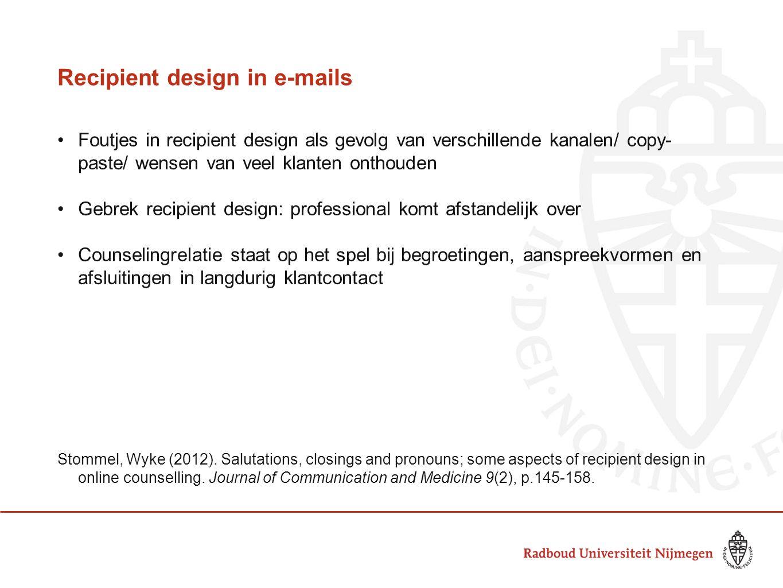 Recipient design in e-mails •Foutjes in recipient design als gevolg van verschillende kanalen/ copy- paste/ wensen van veel klanten onthouden •Gebrek
