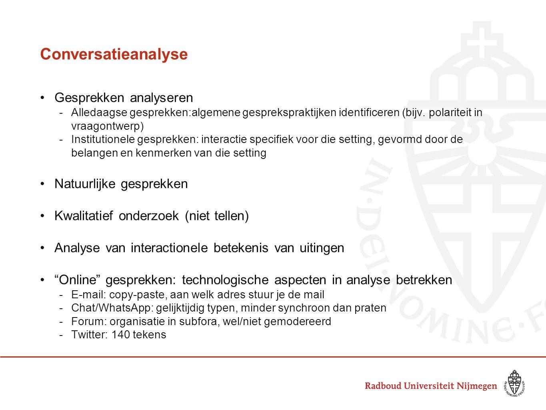 Conversatieanalyse •Gesprekken analyseren -Alledaagse gesprekken:algemene gesprekspraktijken identificeren (bijv. polariteit in vraagontwerp) -Institu