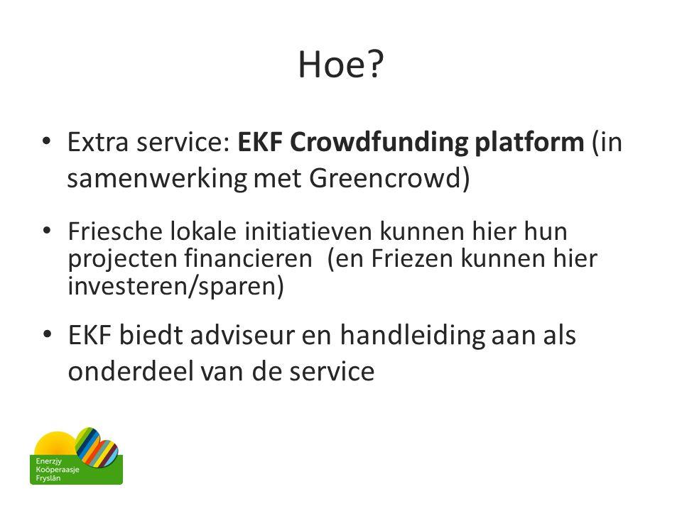 Hoe? • Extra service: EKF Crowdfunding platform (in samenwerking met Greencrowd) • Friesche lokale initiatieven kunnen hier hun projecten financieren