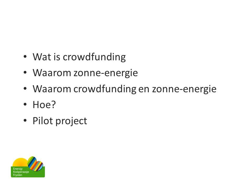 • Wat is crowdfunding • Waarom zonne-energie • Waarom crowdfunding en zonne-energie • Hoe? • Pilot project