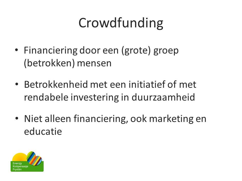 Crowdfunding • Financiering door een (grote) groep (betrokken) mensen • Betrokkenheid met een initiatief of met rendabele investering in duurzaamheid
