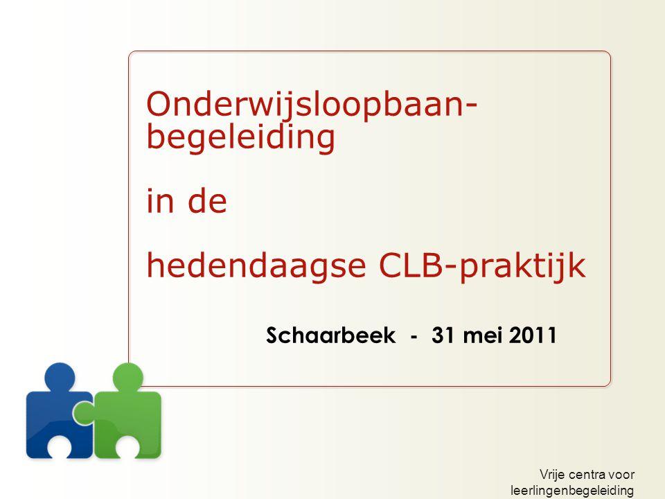 Vrije centra voor leerlingenbegeleiding Onderwijsloopbaan- begeleiding in de hedendaagse CLB-praktijk Schaarbeek - 31 mei 2011