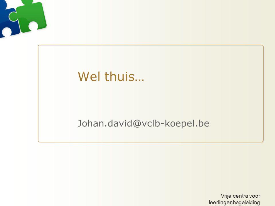 Vrije centra voor leerlingenbegeleiding Wel thuis… Johan.david@vclb-koepel.be