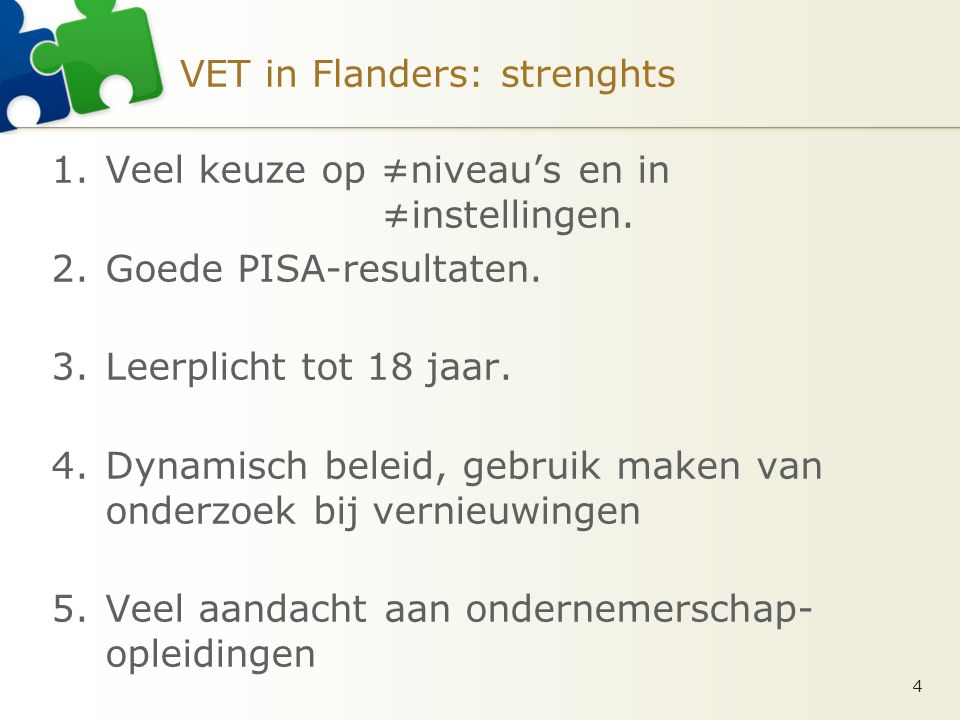 VET in Flanders: strenghts 1.Veel keuze op ≠niveau's en in ≠instellingen.