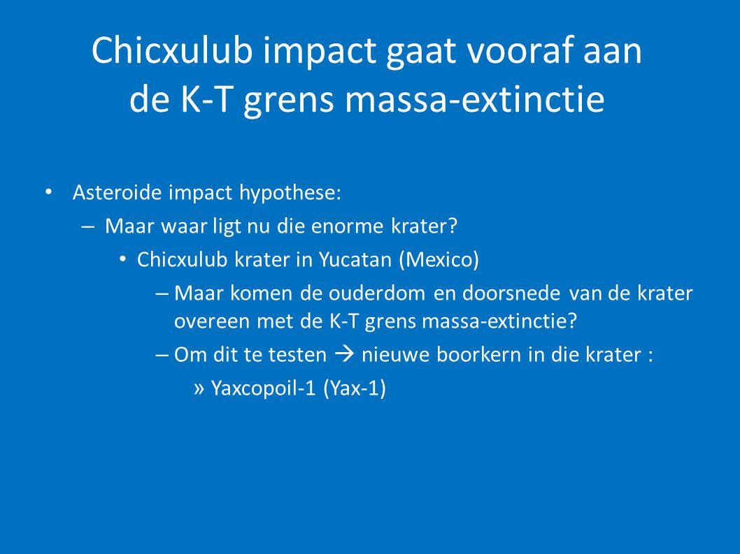Chicxulub impact gaat vooraf aan de K-T grens massa-extinctie • Asteroide impact hypothese: – Maar waar ligt nu die enorme krater? • Chicxulub krater