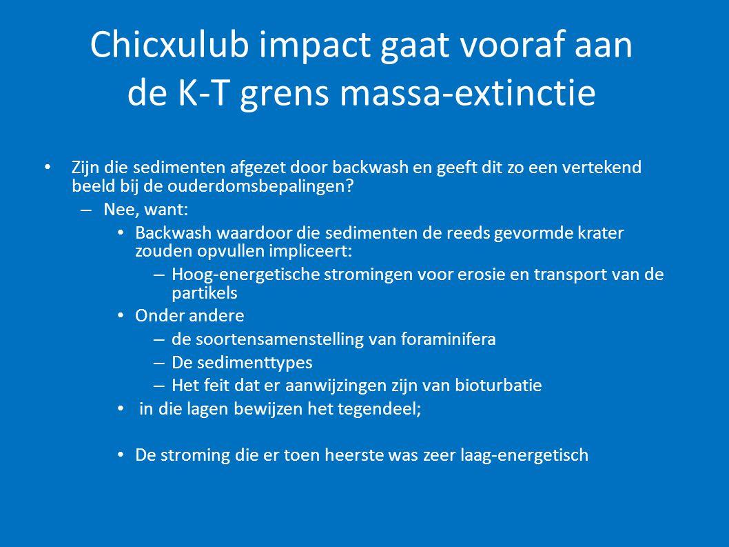 Chicxulub impact gaat vooraf aan de K-T grens massa-extinctie • Zijn die sedimenten afgezet door backwash en geeft dit zo een vertekend beeld bij de o