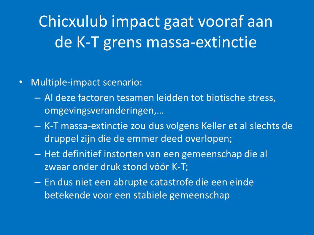 Chicxulub impact gaat vooraf aan de K-T grens massa-extinctie • Multiple-impact scenario: – Al deze factoren tesamen leidden tot biotische stress, omg