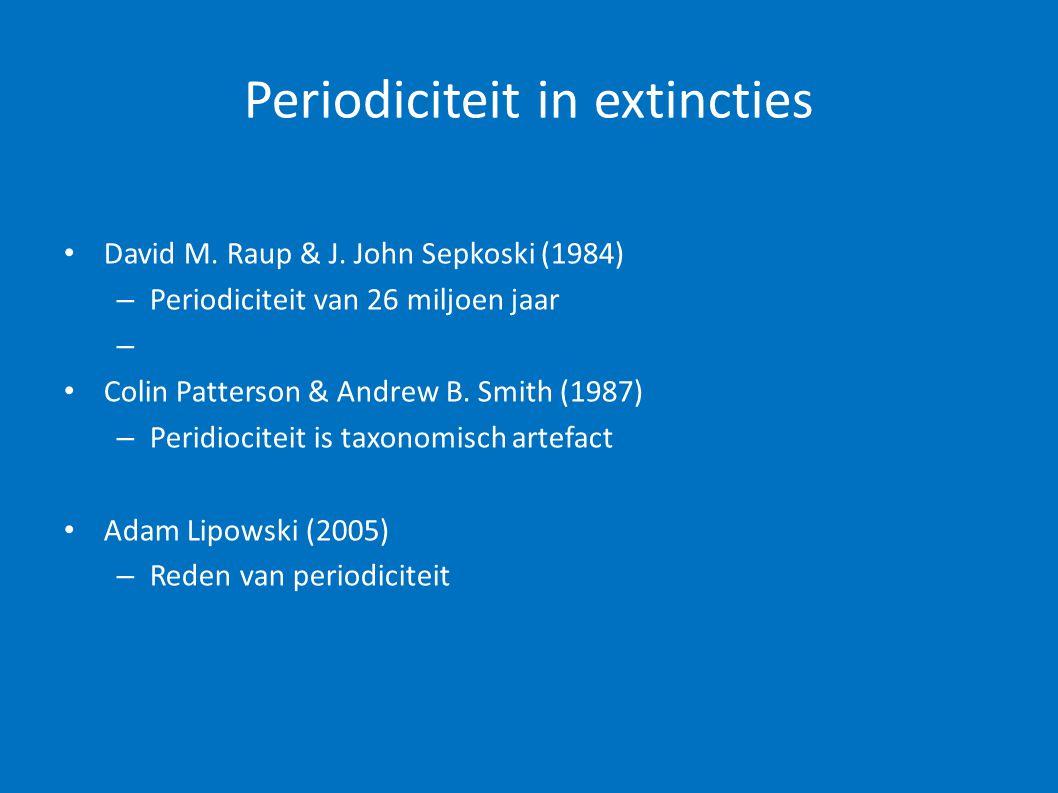 Periodiciteit in extincties • David M. Raup & J. John Sepkoski (1984) – Periodiciteit van 26 miljoen jaar – • Colin Patterson & Andrew B. Smith (1987