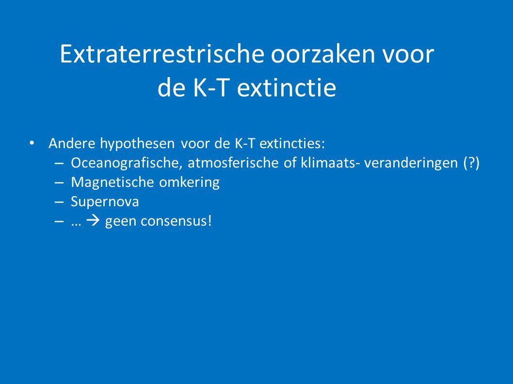 Extraterrestrische oorzaken voor de K-T extinctie • Andere hypothesen voor de K-T extincties: – Oceanografische, atmosferische of klimaats- veranderin
