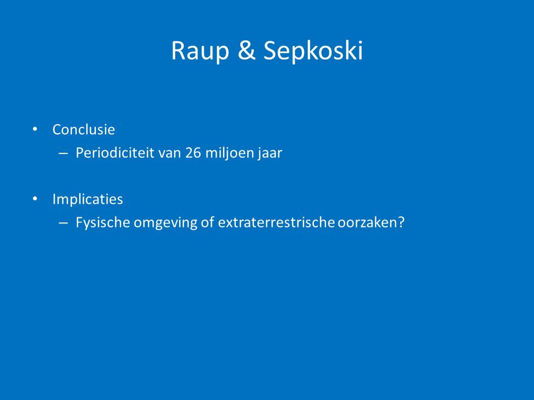 Raup & Sepkoski • Conclusie – Periodiciteit van 26 miljoen jaar • Implicaties – Fysische omgeving of extraterrestrische oorzaken?