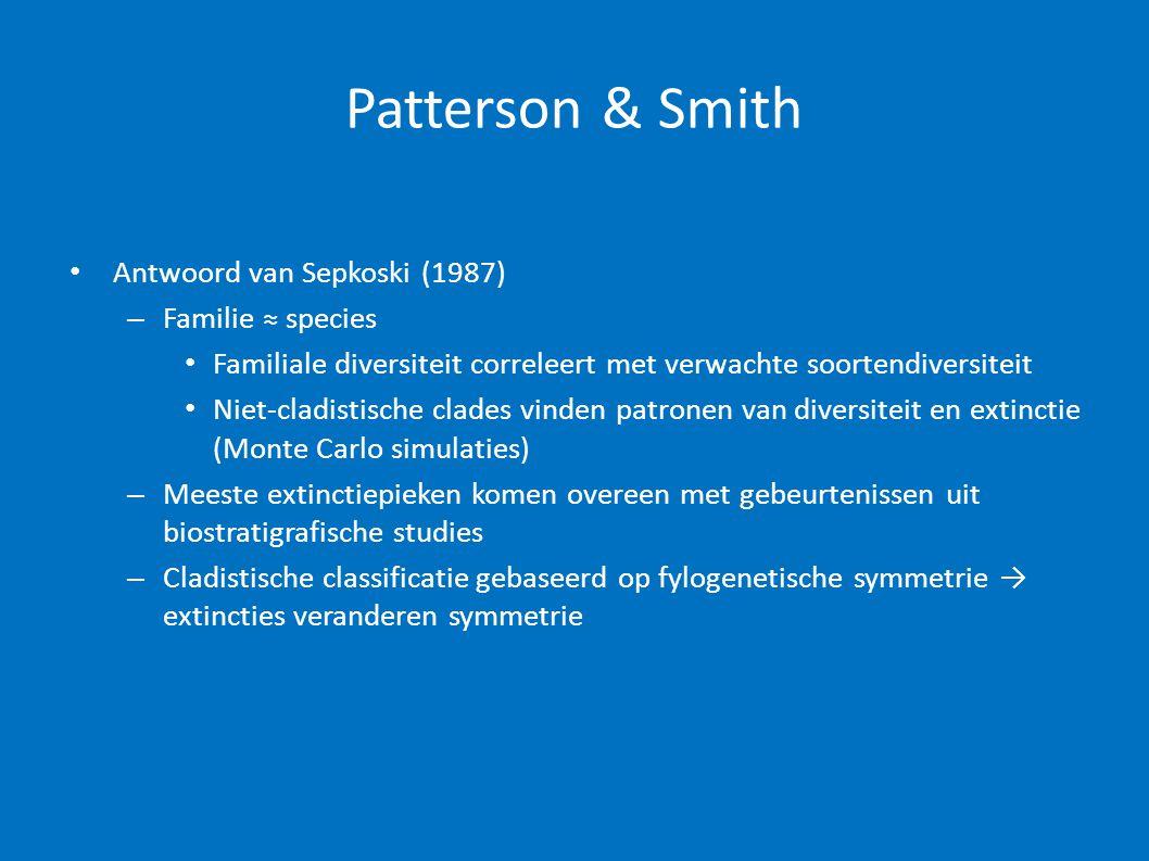 Patterson & Smith • Antwoord van Sepkoski (1987) – Familie ≈ species • Familiale diversiteit correleert met verwachte soortendiversiteit • Niet-cladi