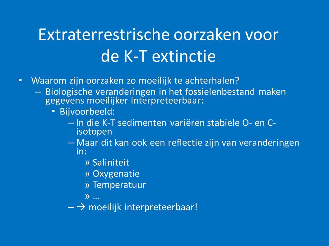 Extraterrestrische oorzaken voor de K-T extinctie • Waarom zijn oorzaken zo moeilijk te achterhalen? – Biologische veranderingen in het fossielenbesta