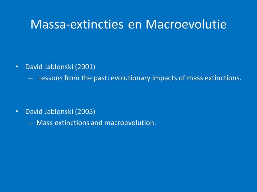 Massa-extincties en Macroevolutie • David Jablonski (2001) – Lessons from the past: evolutionary impacts of mass extinctions. • David Jablonski (2005)