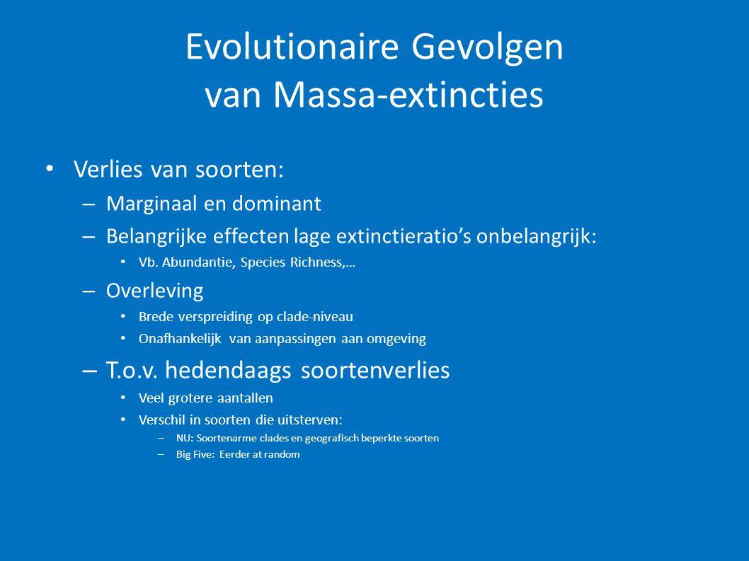 Evolutionaire Gevolgen van Massa-extincties • Verlies van soorten: – Marginaal en dominant – Belangrijke effecten lage extinctieratio's onbelangrijk: