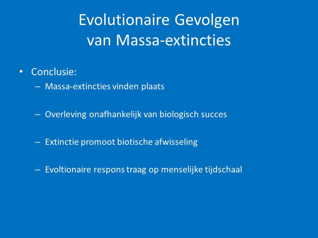 Evolutionaire Gevolgen van Massa-extincties • Conclusie: – Massa-extincties vinden plaats – Overleving onafhankelijk van biologisch succes – Extinctie