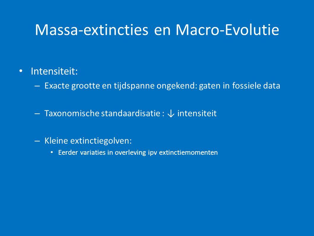 Massa-extincties en Macro-Evolutie • Intensiteit: – Exacte grootte en tijdspanne ongekend: gaten in fossiele data – Taxonomische standaardisatie : ↓ i