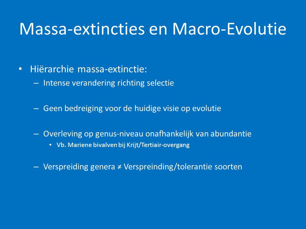 Massa-extincties en Macro-Evolutie • Hiërarchie massa-extinctie: – Intense verandering richting selectie – Geen bedreiging voor de huidige visie op ev