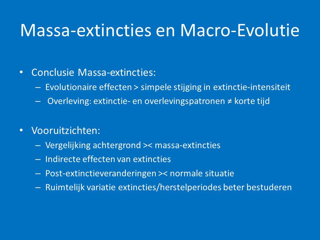 Massa-extincties en Macro-Evolutie • Conclusie Massa-extincties: – Evolutionaire effecten > simpele stijging in extinctie-intensiteit – Overleving : e