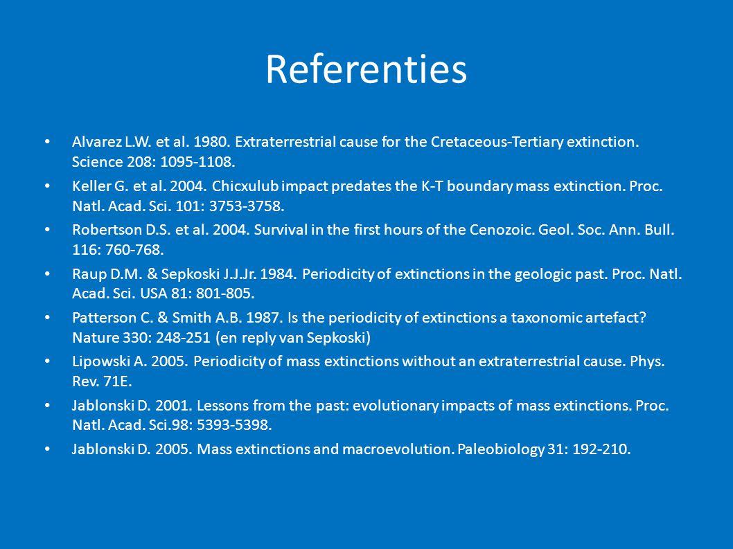 Referenties • Alvarez L.W. et al. 1980. Extraterrestrial cause for the Cretaceous-Tertiary extinction. Science 208: 1095-1108. • Keller G. et al. 2004
