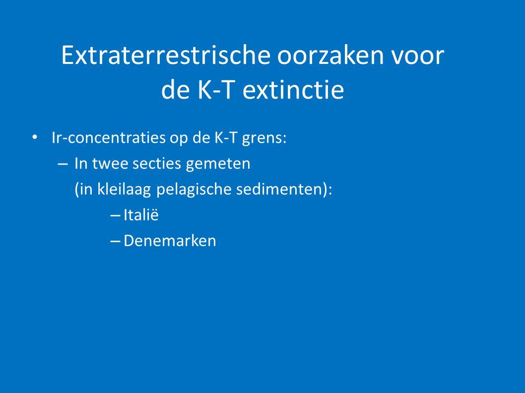 Extraterrestrische oorzaken voor de K-T extinctie • Ir-concentraties op de K-T grens: – In twee secties gemeten (in kleilaag pelagische sedimenten): –