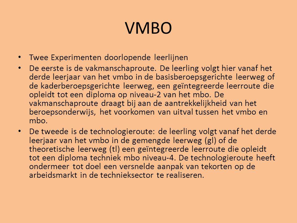VMBO • Twee Experimenten doorlopende leerlijnen • De eerste is de vakmanschaproute. De leerling volgt hier vanaf het derde leerjaar van het vmbo in de