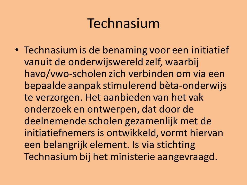 Technasium • Technasium is de benaming voor een initiatief vanuit de onderwijswereld zelf, waarbij havo/vwo-scholen zich verbinden om via een bepaalde aanpak stimulerend bèta-onderwijs te verzorgen.