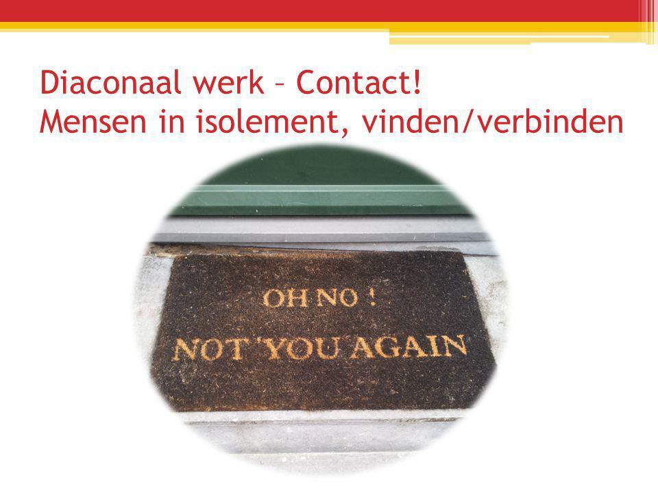 Diaconaal werk – Contact! Mensen in isolement, vinden/verbinden