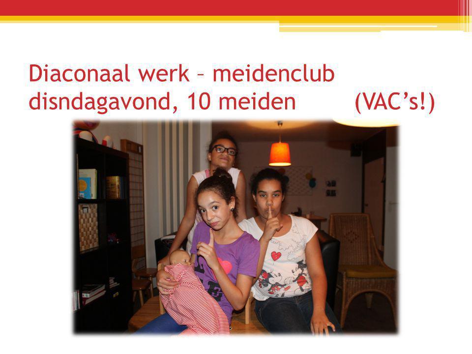 Diaconaal werk – meidenclub disndagavond, 10 meiden (VAC's!)