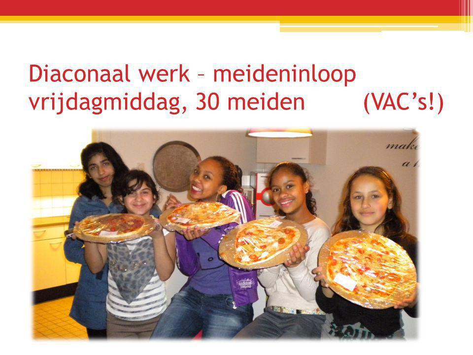 Diaconaal werk – meideninloop vrijdagmiddag, 30 meiden (VAC's!)