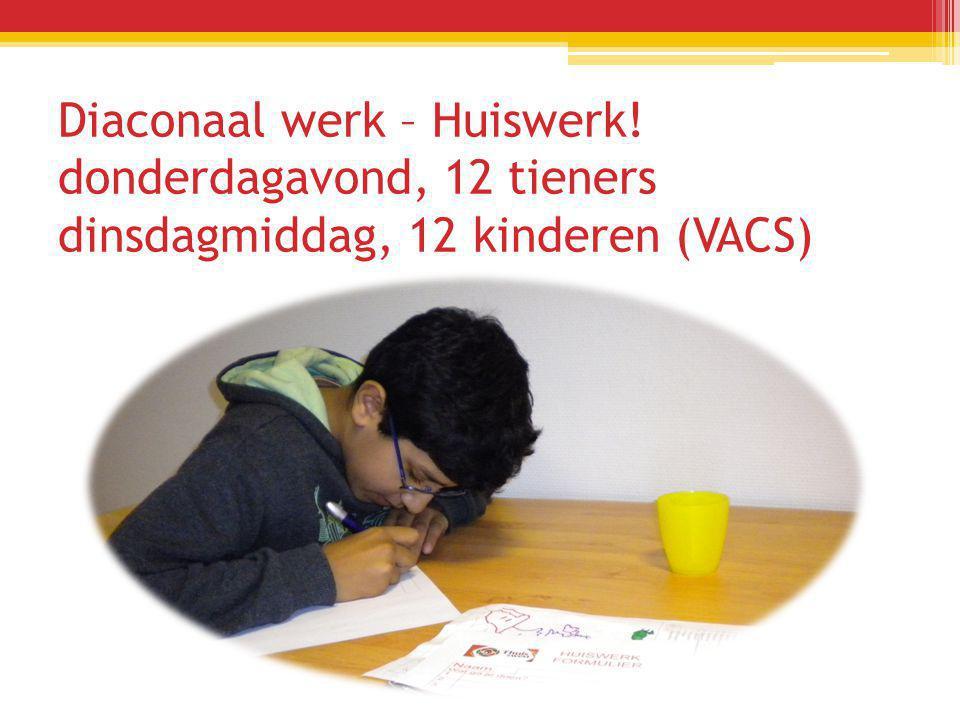 Diaconaal werk – Huiswerk! donderdagavond, 12 tieners dinsdagmiddag, 12 kinderen (VACS)