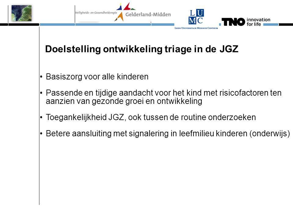 Doelstelling ontwikkeling triage in de JGZ •Basiszorg voor alle kinderen •Passende en tijdige aandacht voor het kind met risicofactoren ten aanzien va